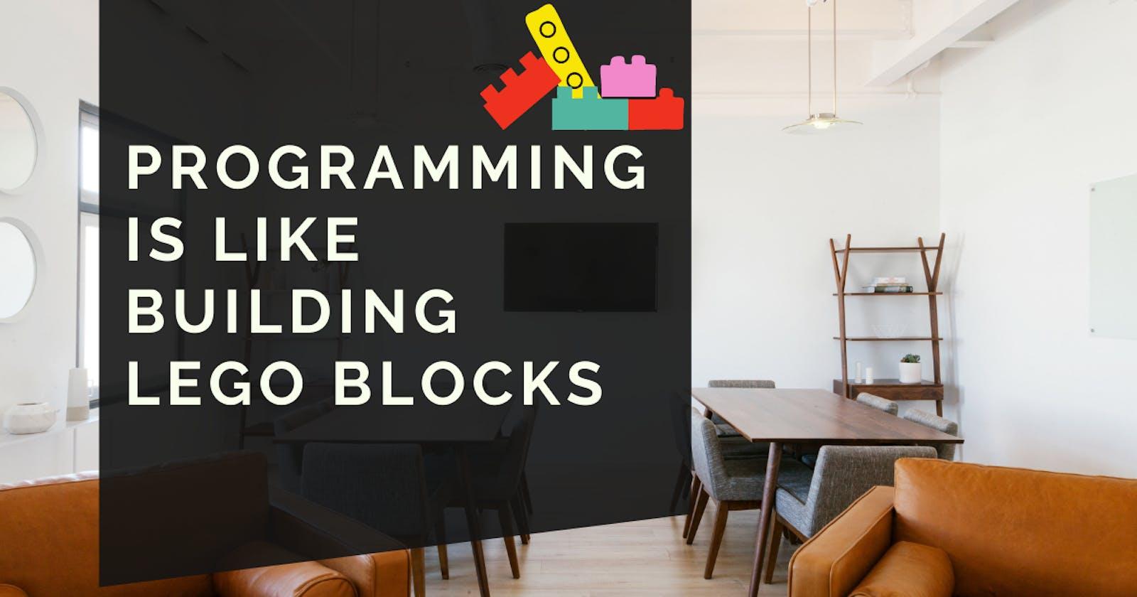 Programming is like building Lego blocks
