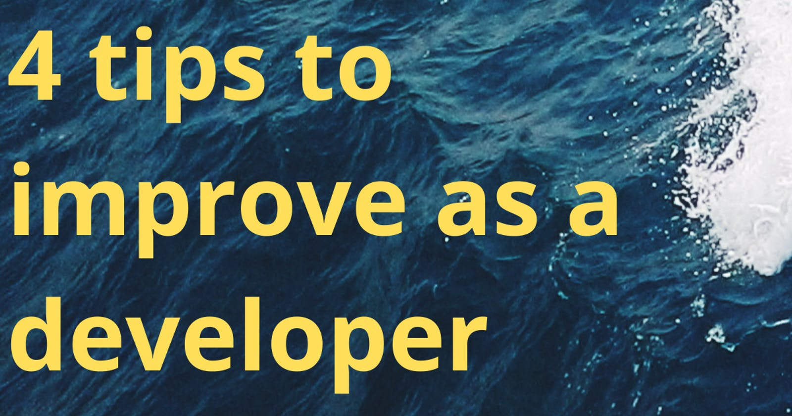 4 biggest tips to improve as a developer