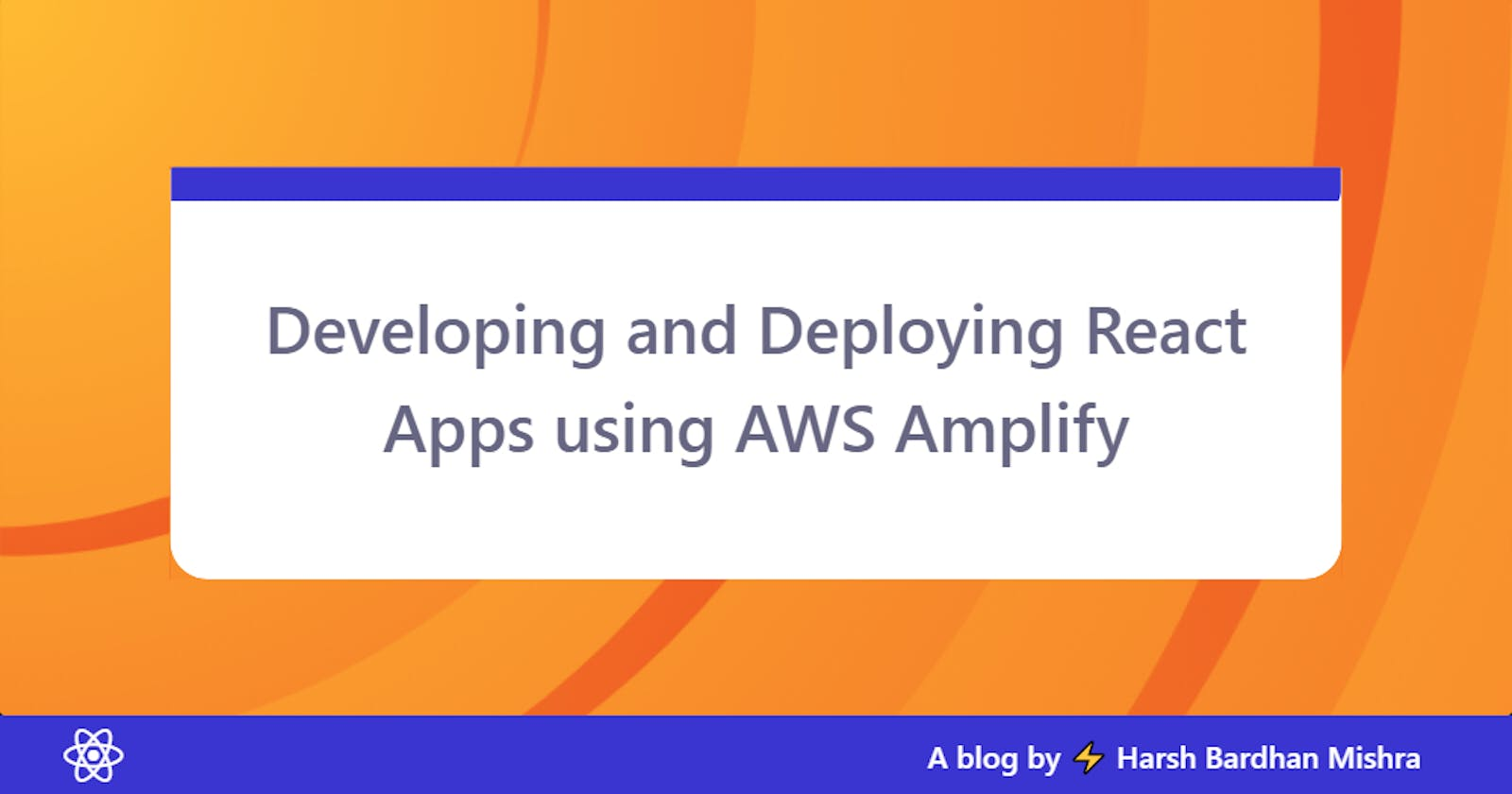 Developing and Deploying React Apps using AWS Amplify