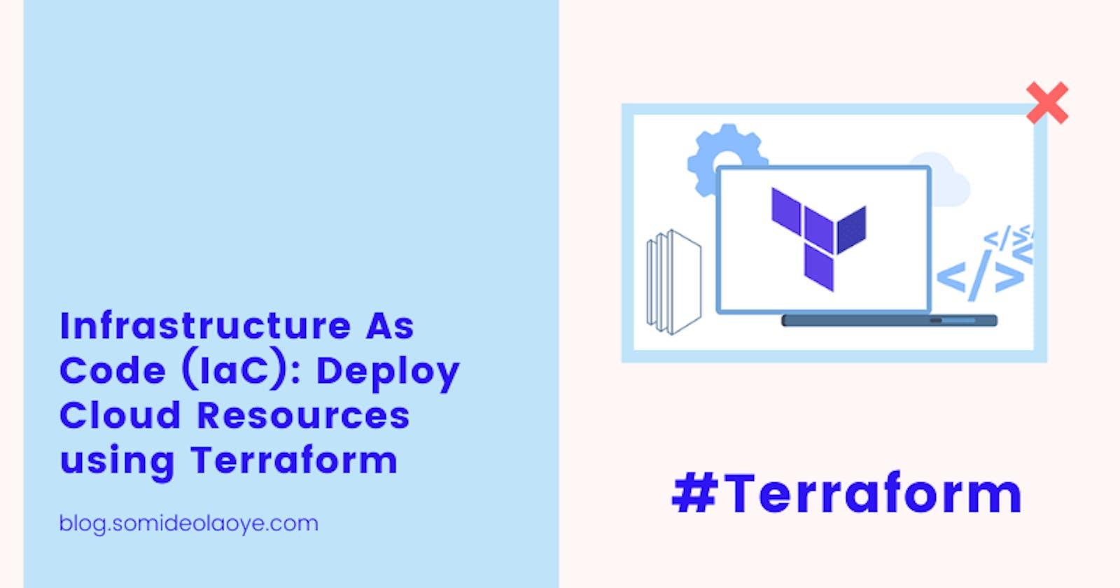 Infrastructure As Code (IaC): Deploy Cloud Resources using Terraform