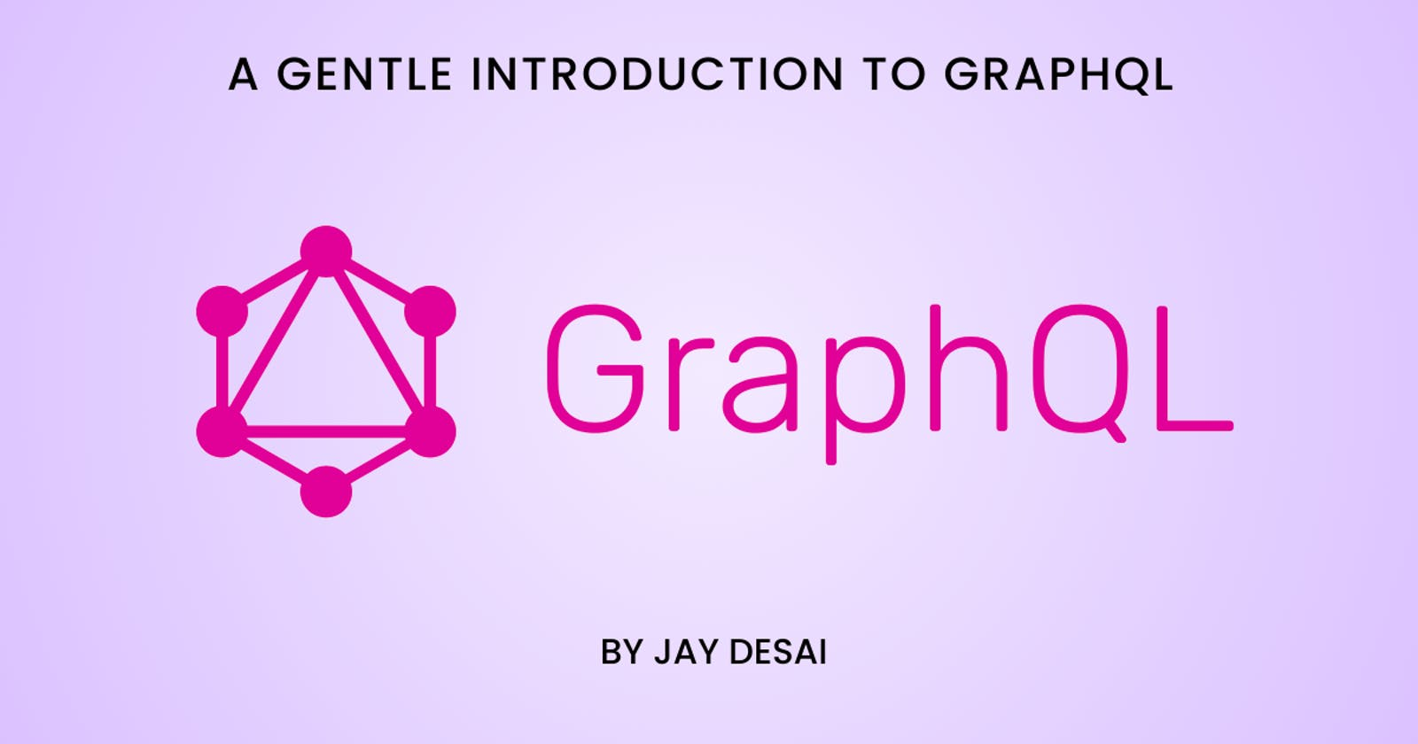 Why GraphQL is the future? A Gentle Introduction to GraphQL