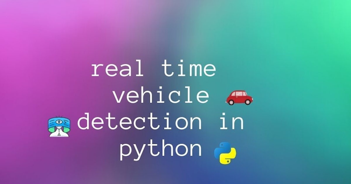 how to perform real-time vehicle detection in python