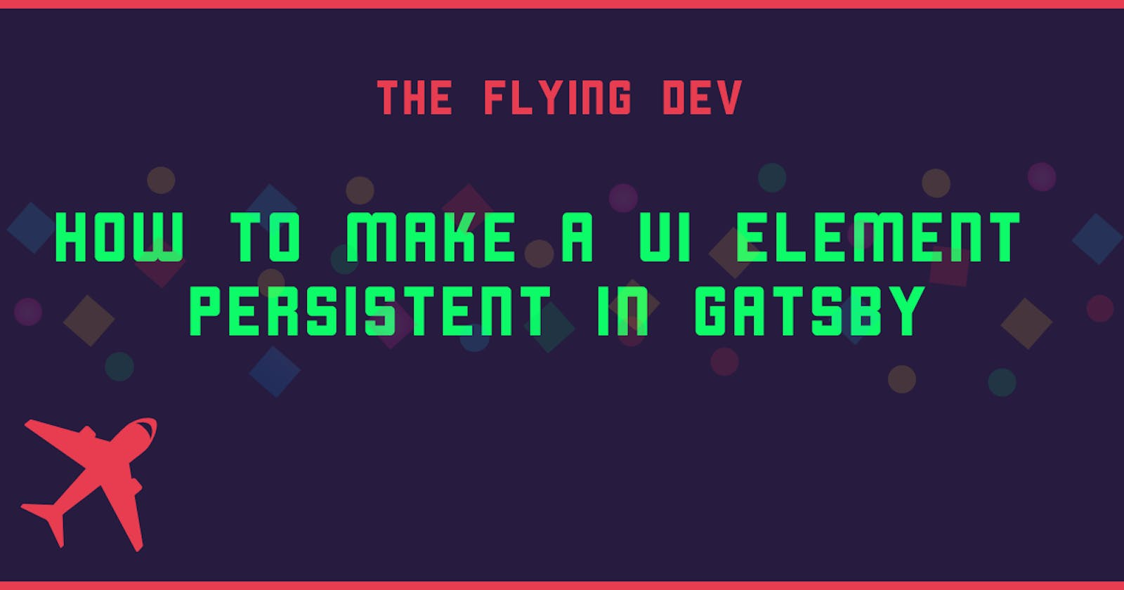 How to make a UI element persistent in Gatsby