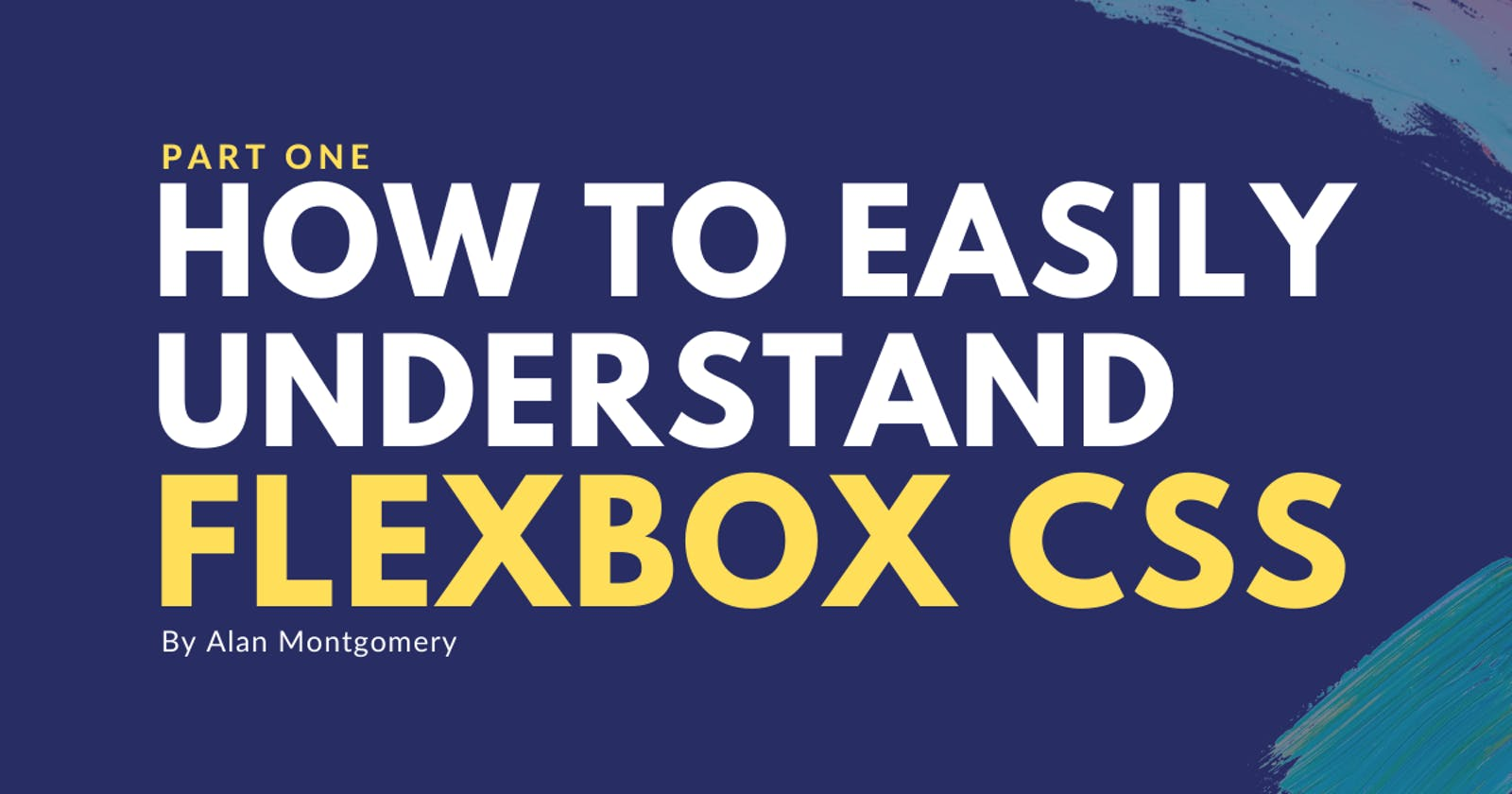 How to easily understand Flexbox CSS - (Part 1)