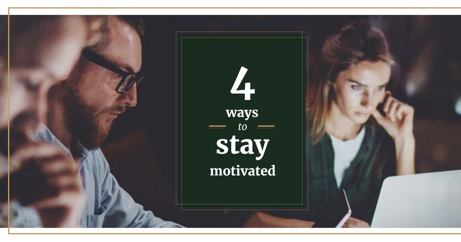 4 ways to stay motivated at work
