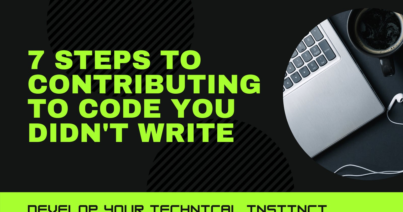 7 steps to contributing to code you didn't write