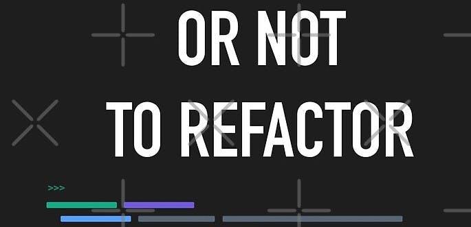 not to refactor.jpg