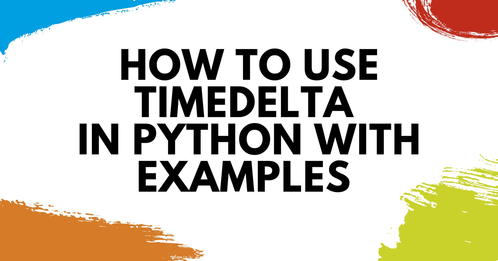 How to Use datetime.timedelta in Python With Examples