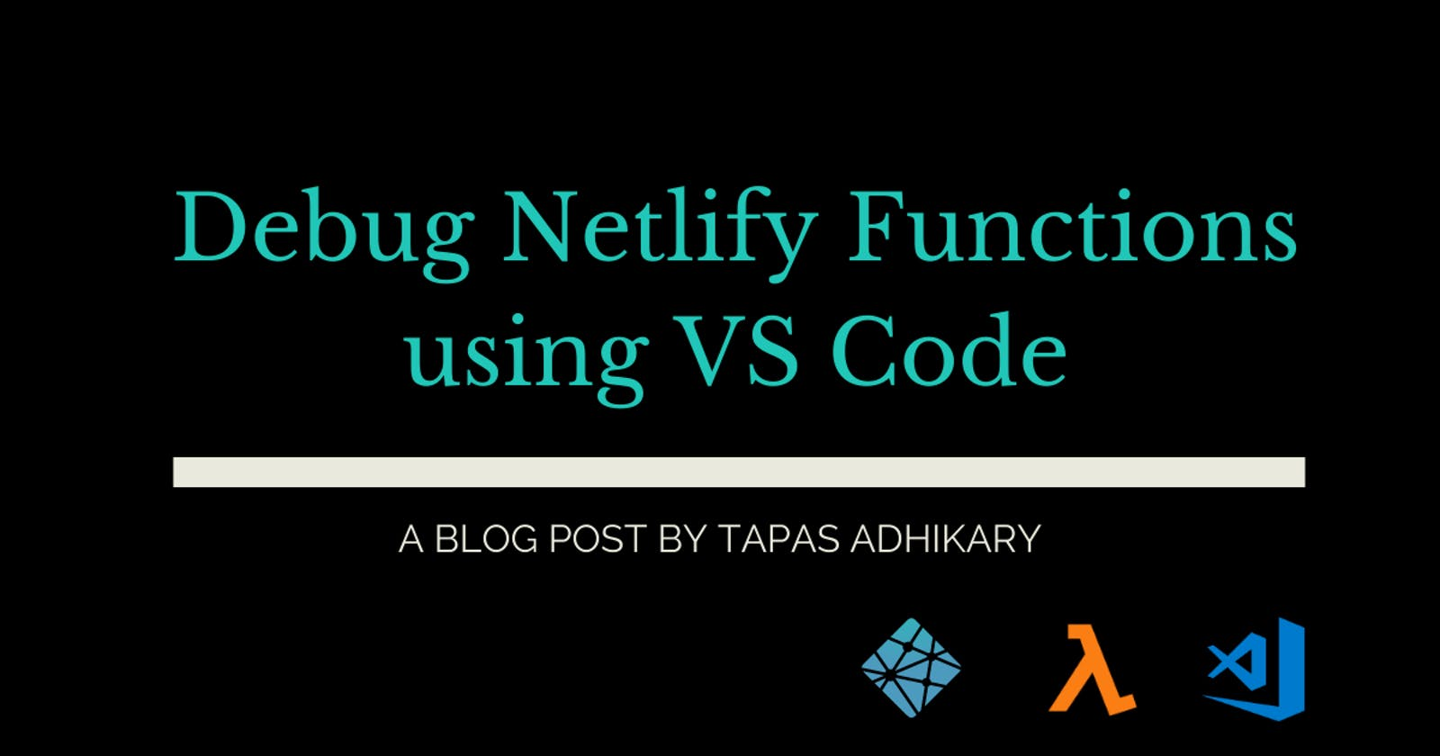 How to debug Netlify serverless lambda functions using VS Code for your JAMstack app