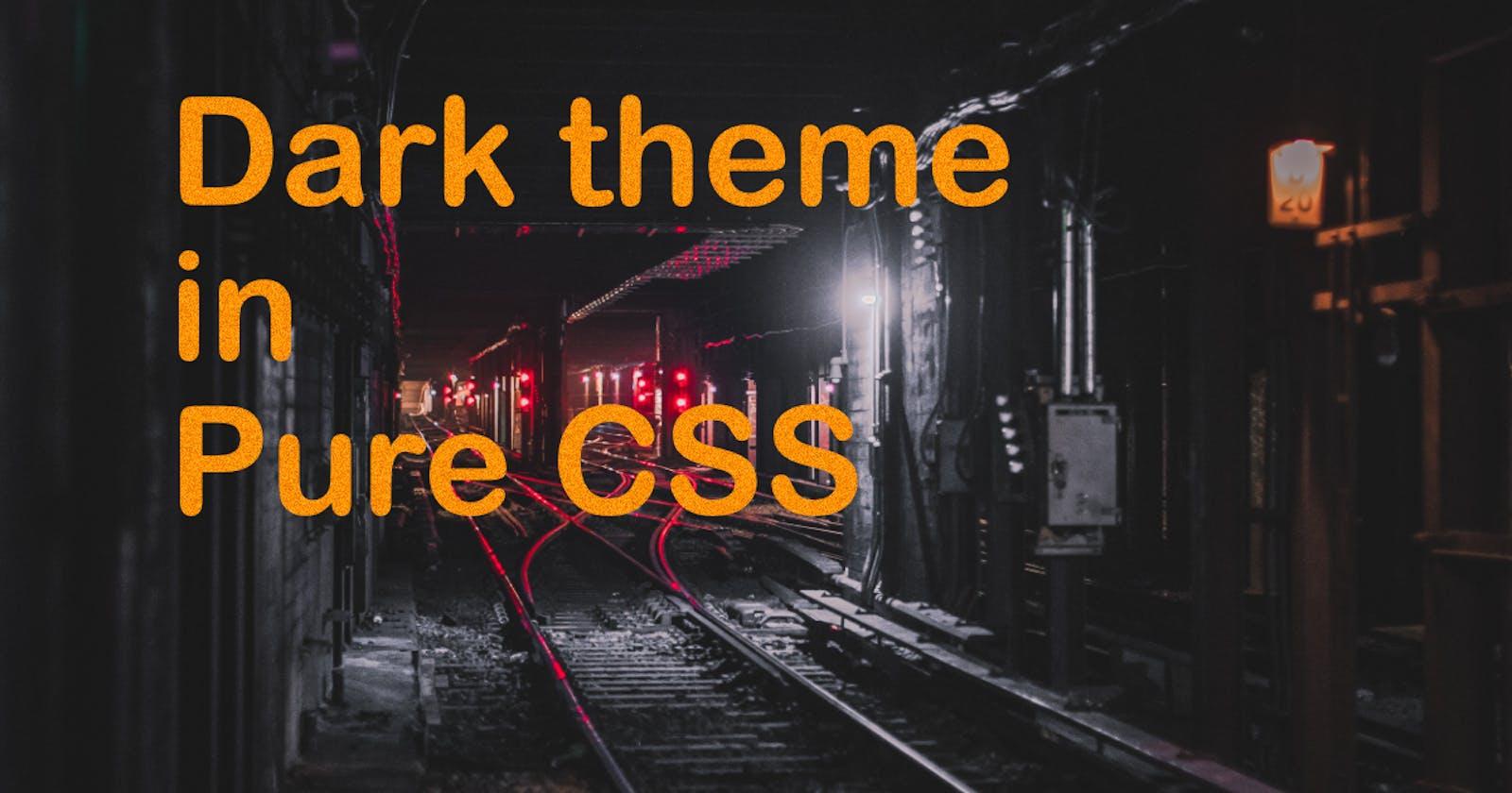 Dark theme in Pure CSS