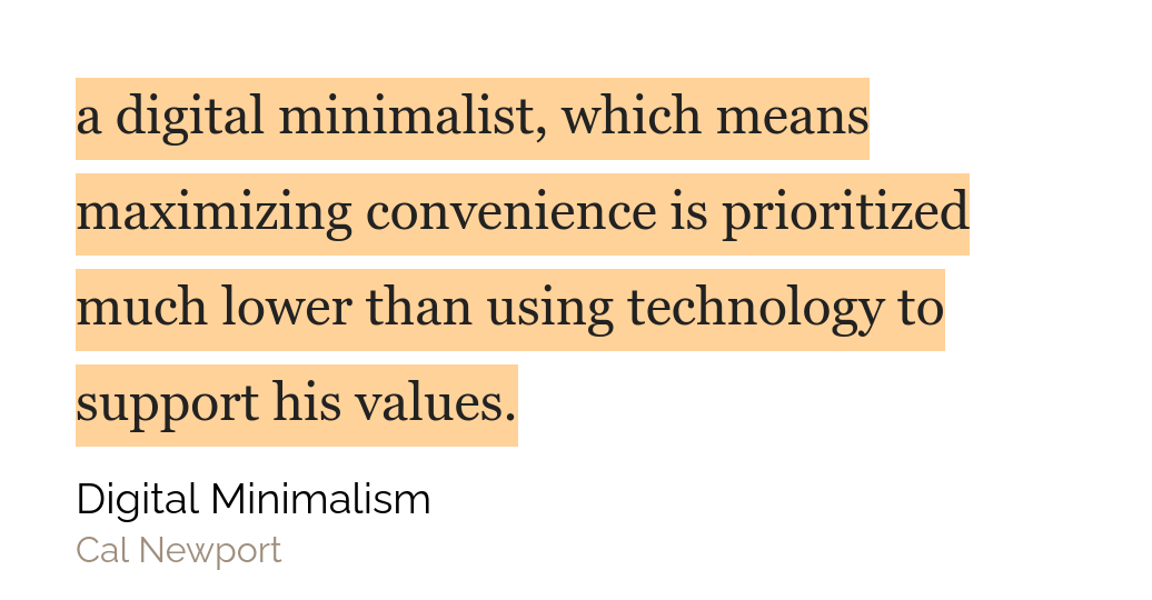 cita del libro pagina 32: a digital minimalist, which means maximizing convenience is prioritized much lower than using technology to support his values.