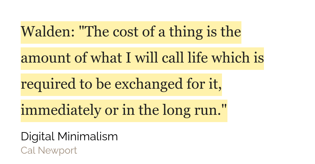 Cita del libro pagina 39: Walden: The cost of a thing is the amount of what I will call life which is required to be exchanged for it, immediately or in the long run.