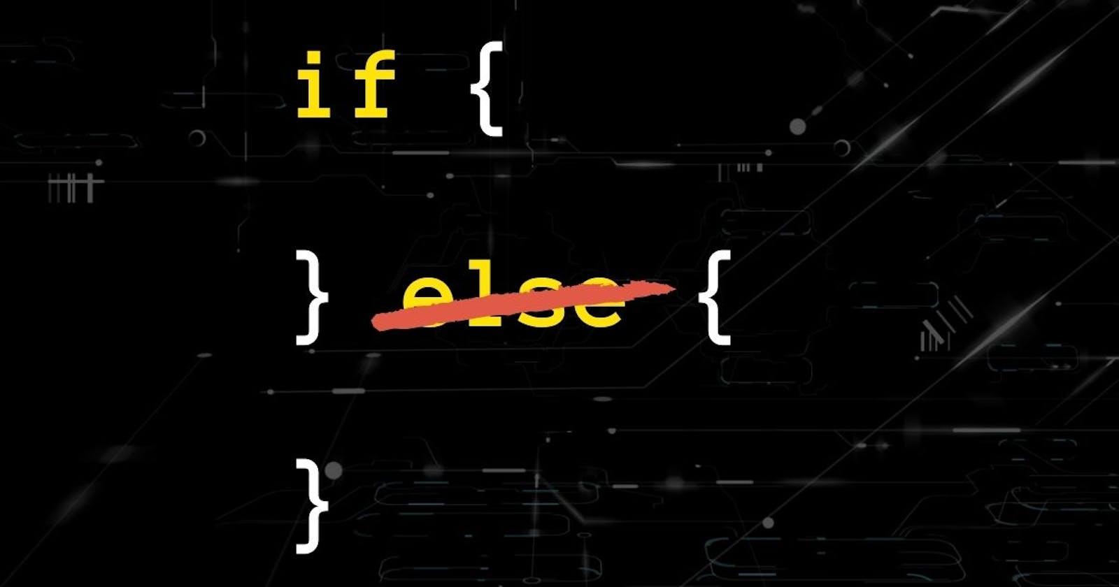 Avoid using ELSE, write a better code