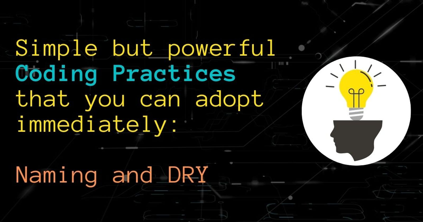 Simple but powerful Coding Practices that you can adopt immediately: Naming and DRY