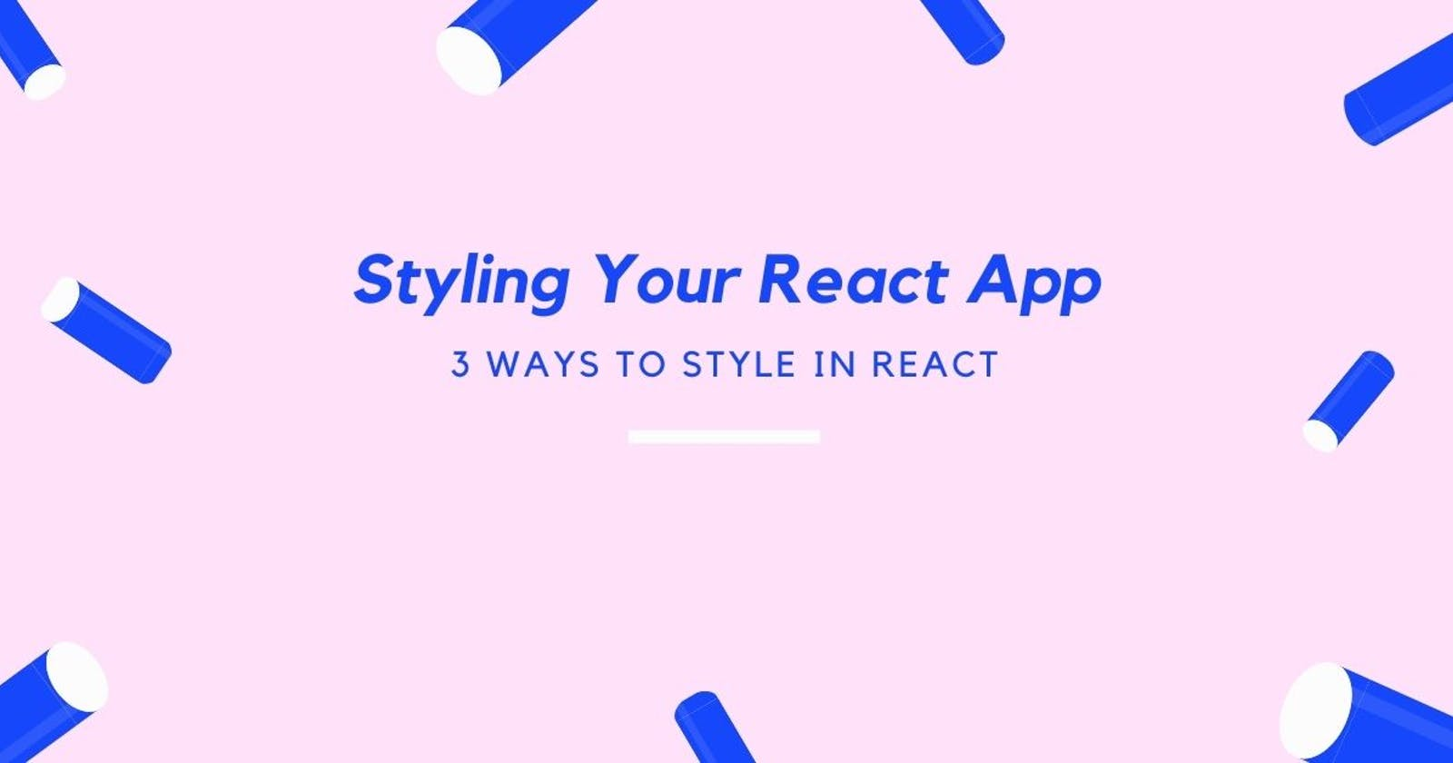 3 Ways to style in react.