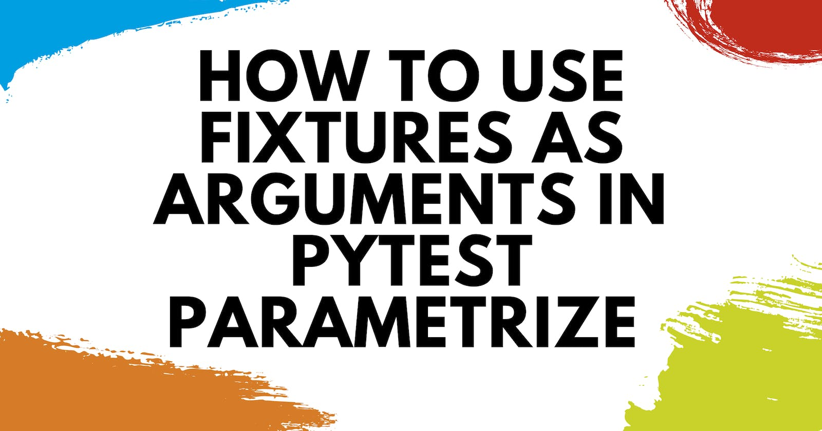 How to Use Fixtures as Arguments in pytest.mark.parametrize