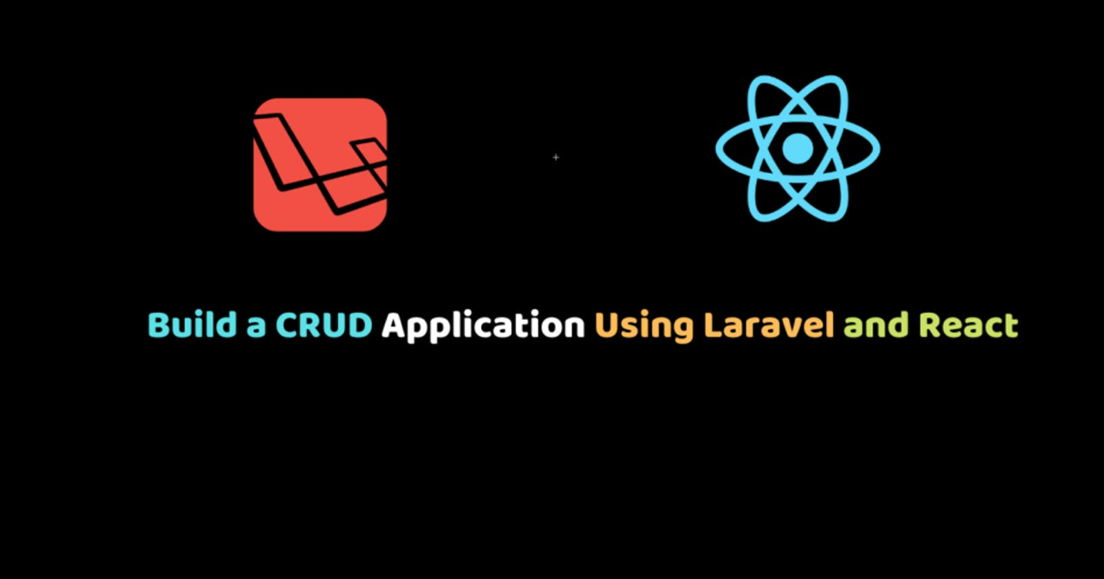 Build a CRUD Application Using Laravel and React