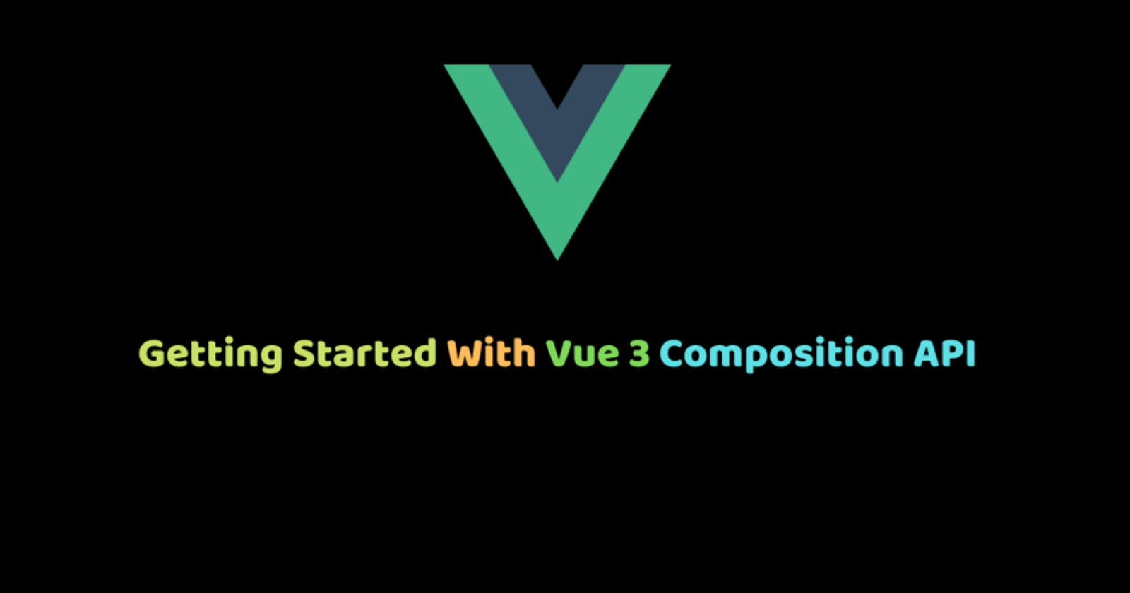 Getting Started With Vue 3 Composition API