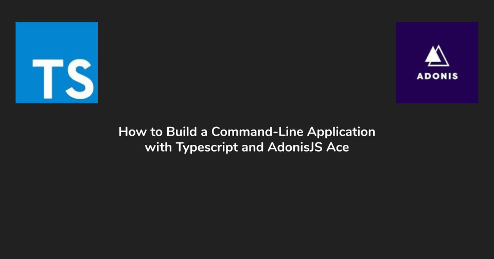 How to Build a Command-Line Application with Typescript and AdonisJS Ace