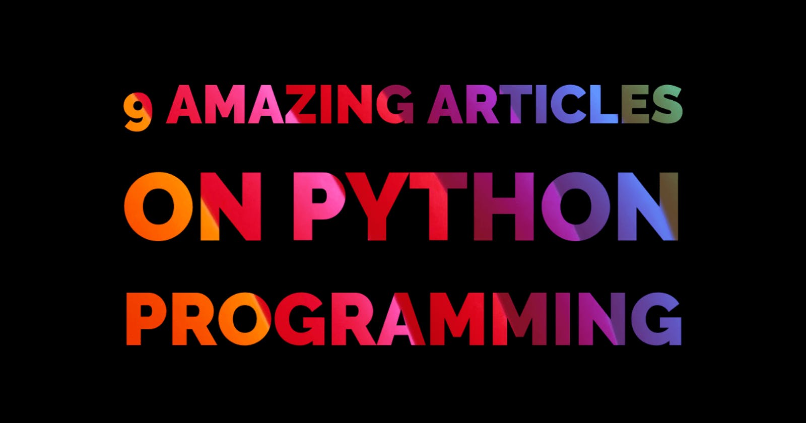 9 Amazing Articles on Python Programming