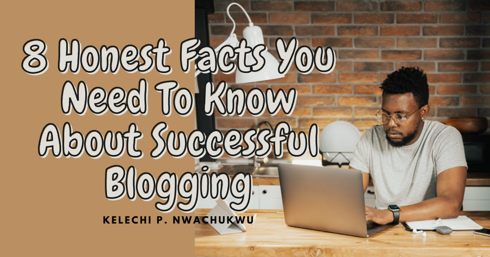 8 Honest Facts You Need To Know About Successful Blogging