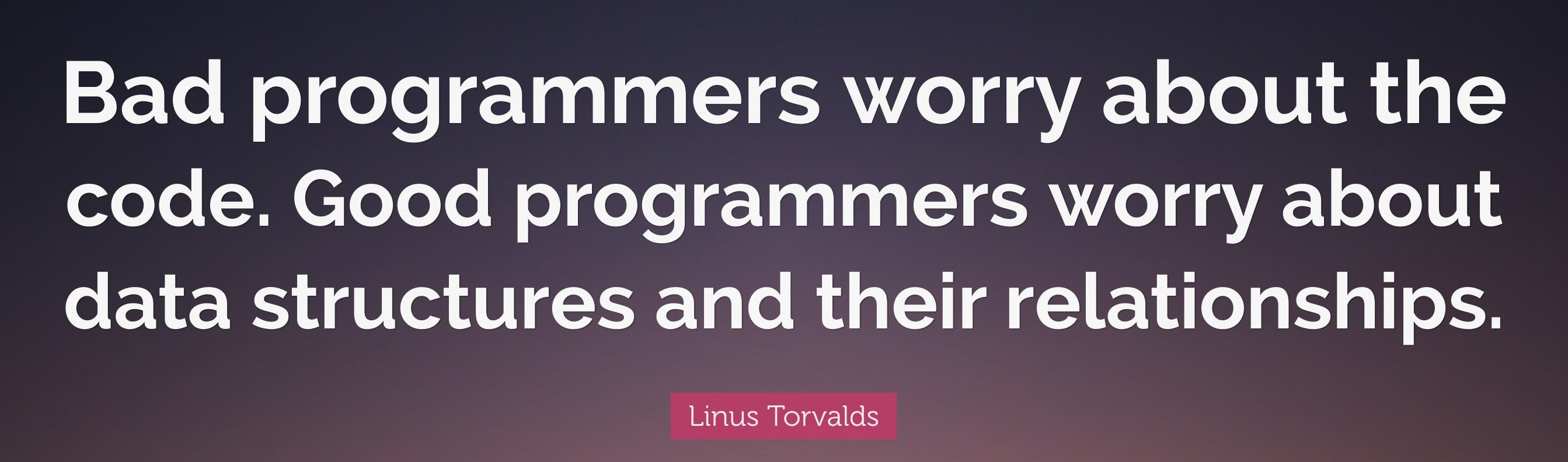1751006-Linus-Torvalds-Quote-Bad-programmers-worry-about-the-code-Good.jpg