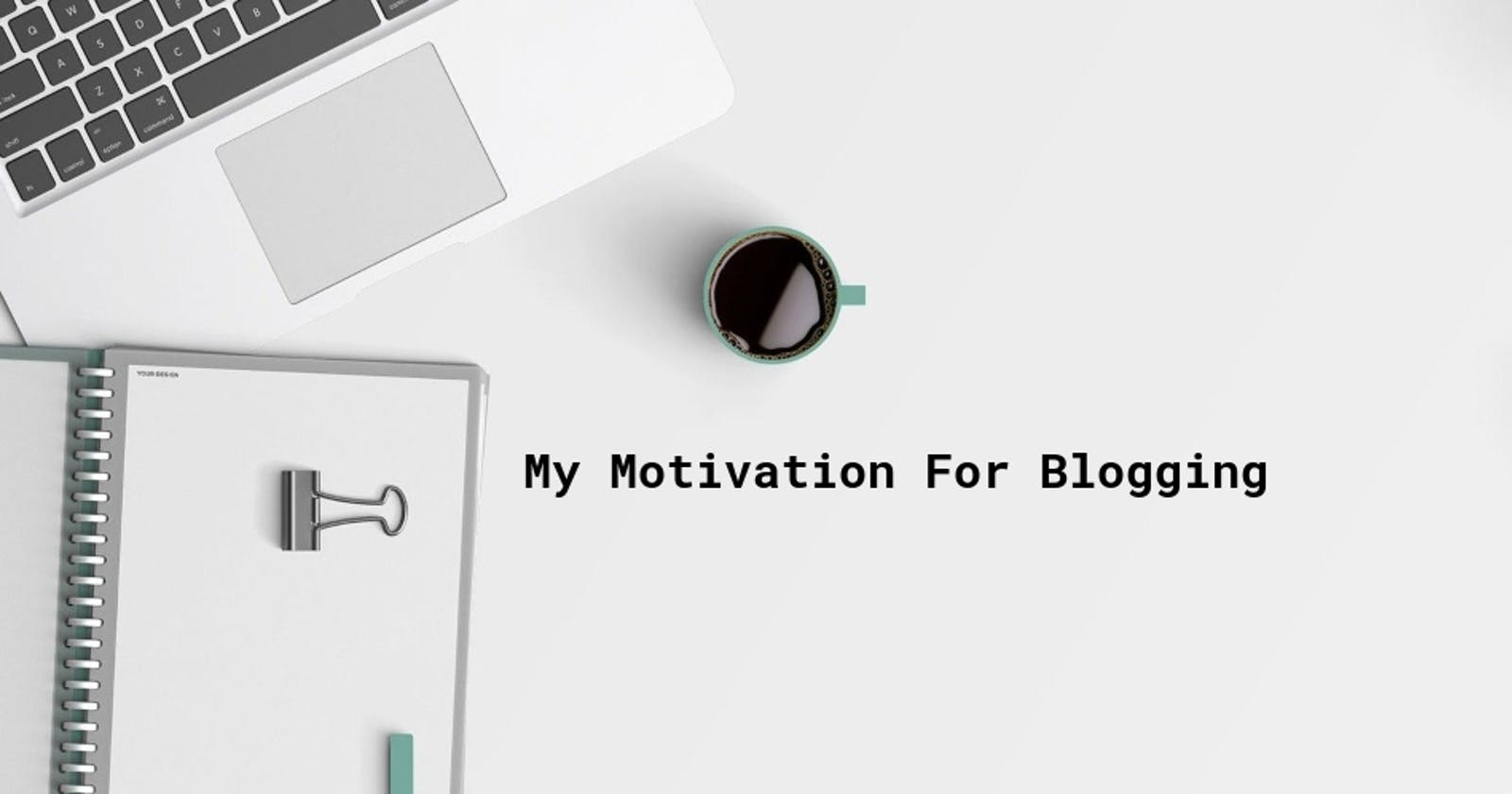My Motivation For This Blog