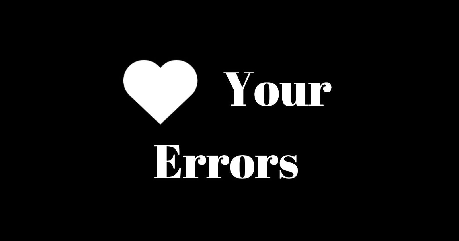 Learning to Code? Fall in Love With Errors