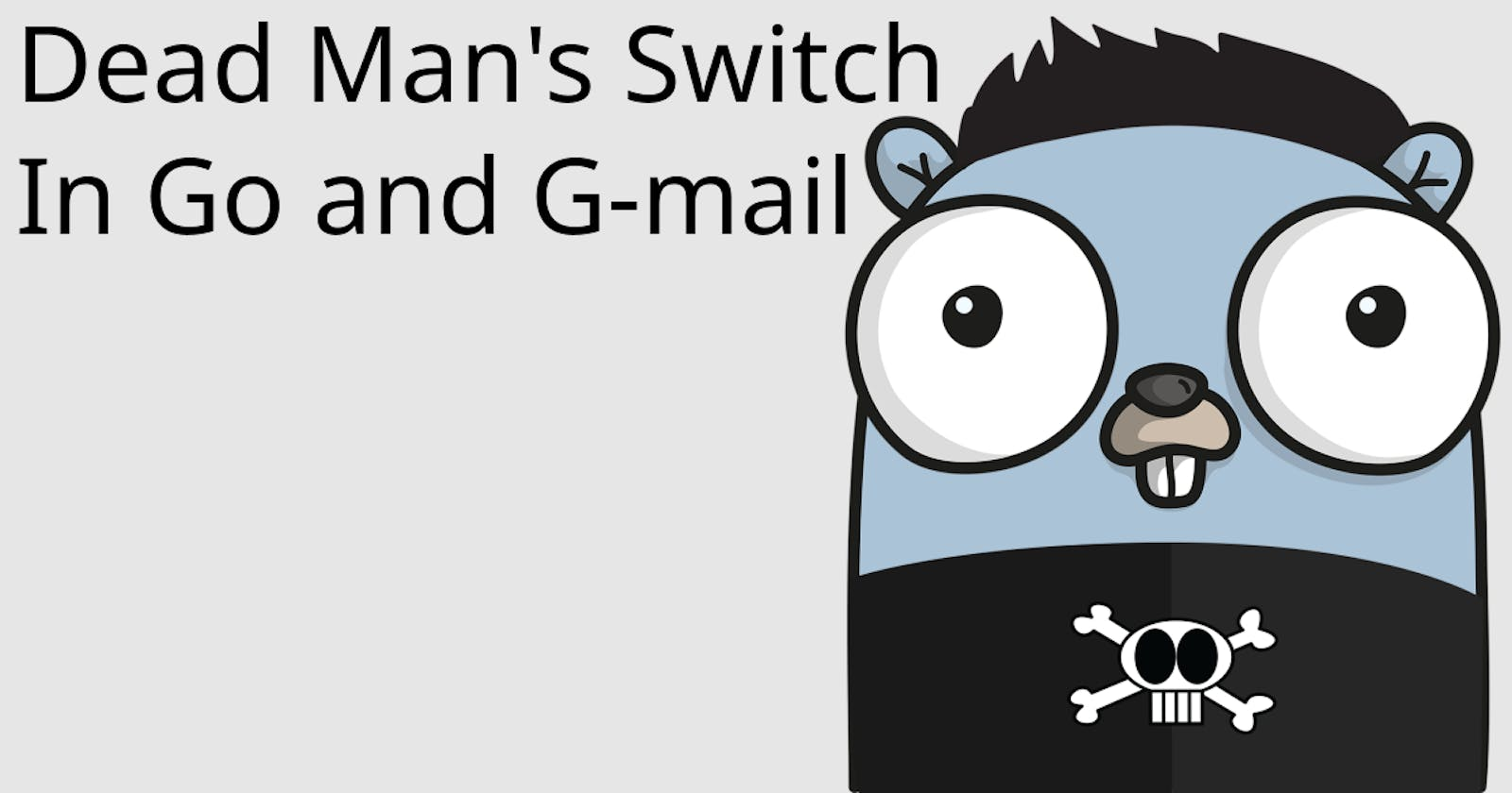 A Dead man's Switch in Go