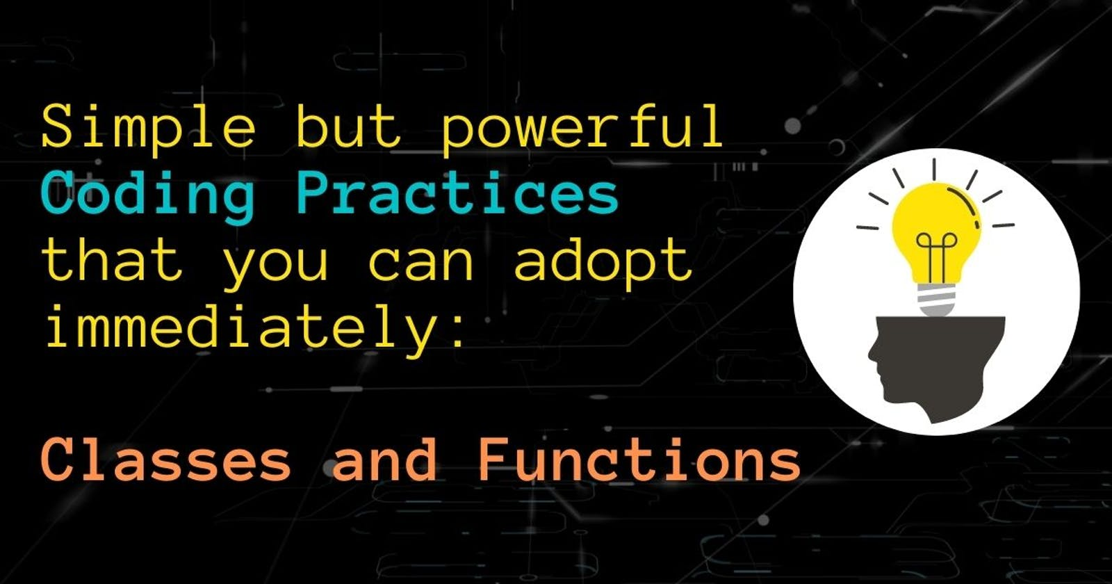 Simple but powerful Coding Practices that you can adopt immediately: Classes and Functions