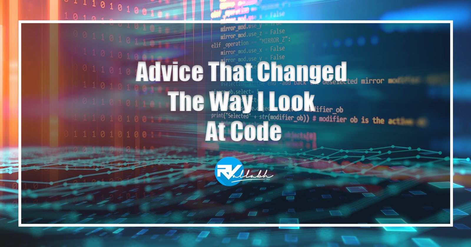 Advice That Changed The Way I Look At Code