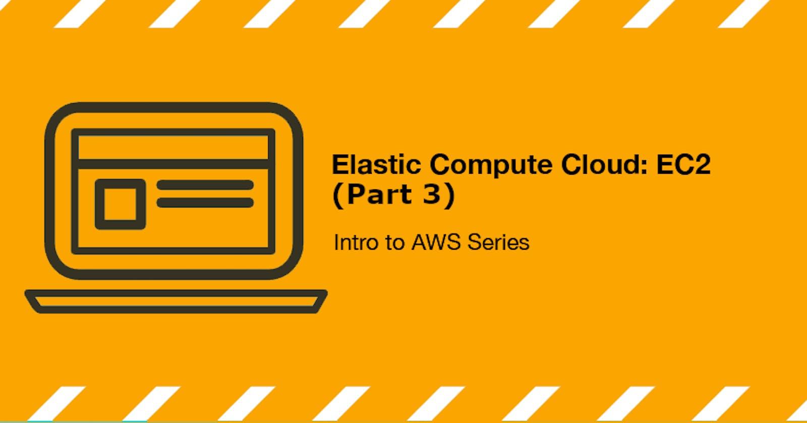 Elastic Compute Cloud: EC2 (Intro to AWS Series) Part 3