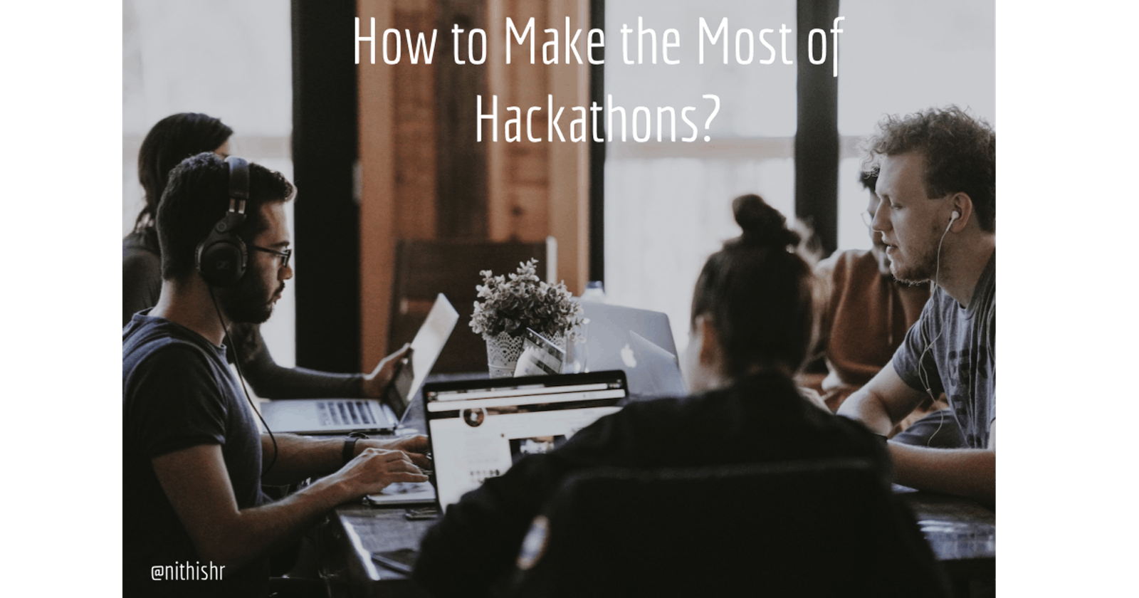 How to Make the Most of Hackathons?