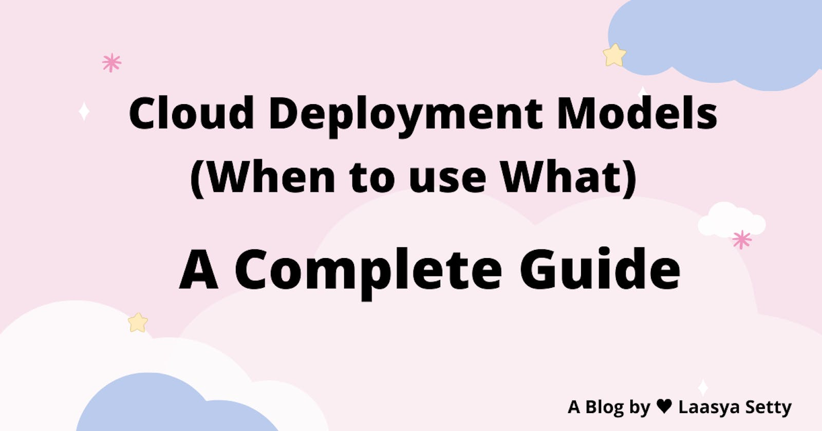 Cloud Deployment Models - When to Use What? A Complete Guide.