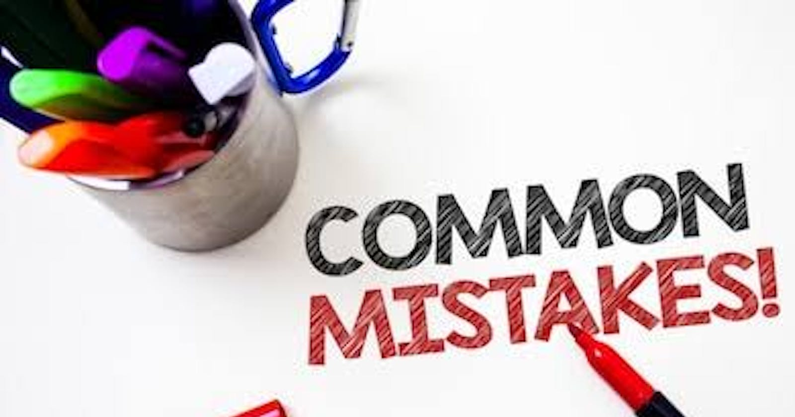 Some Very Common Mistakes to avoid when coding.