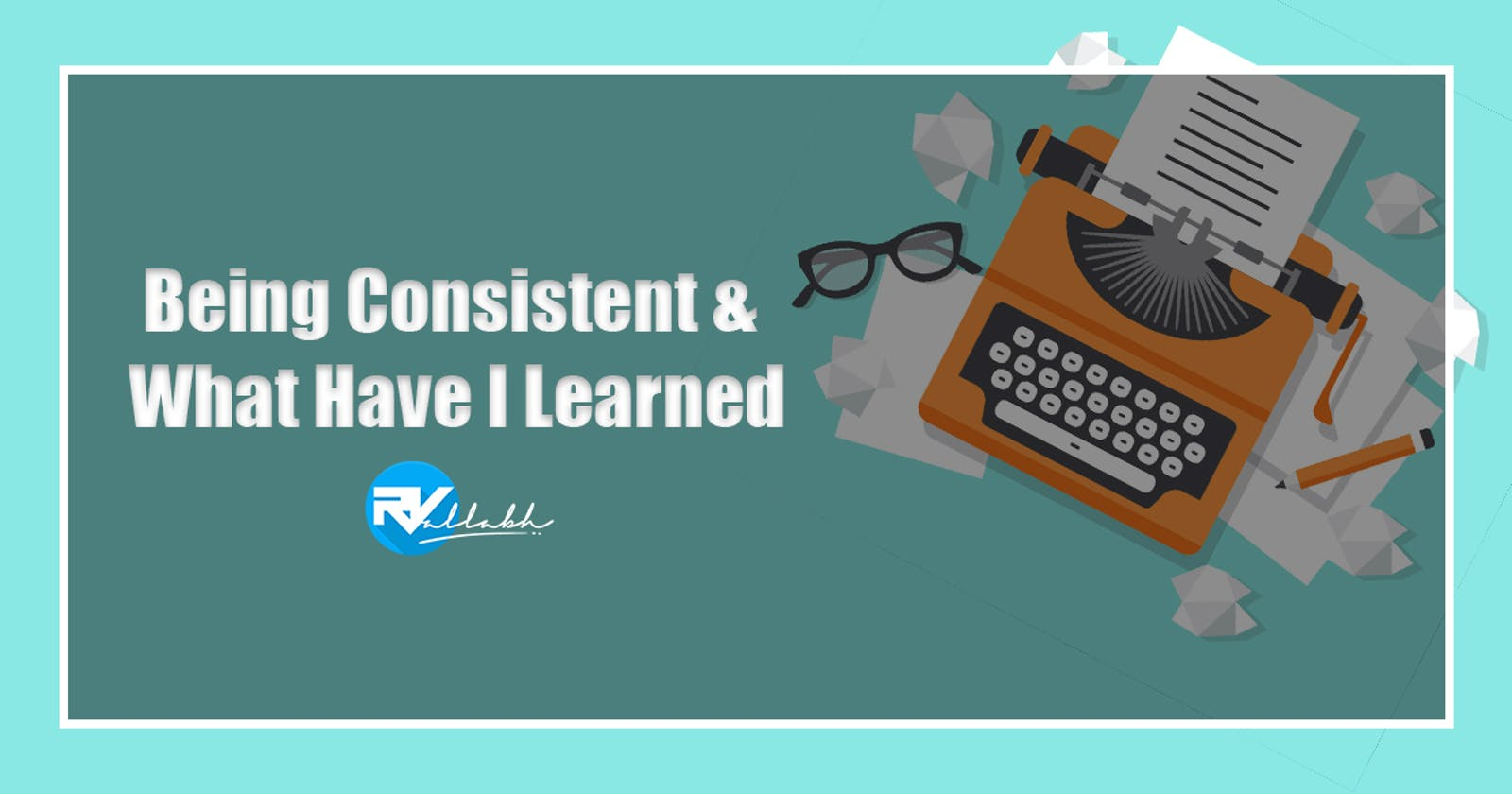 Being Consistent & What Have I Learned