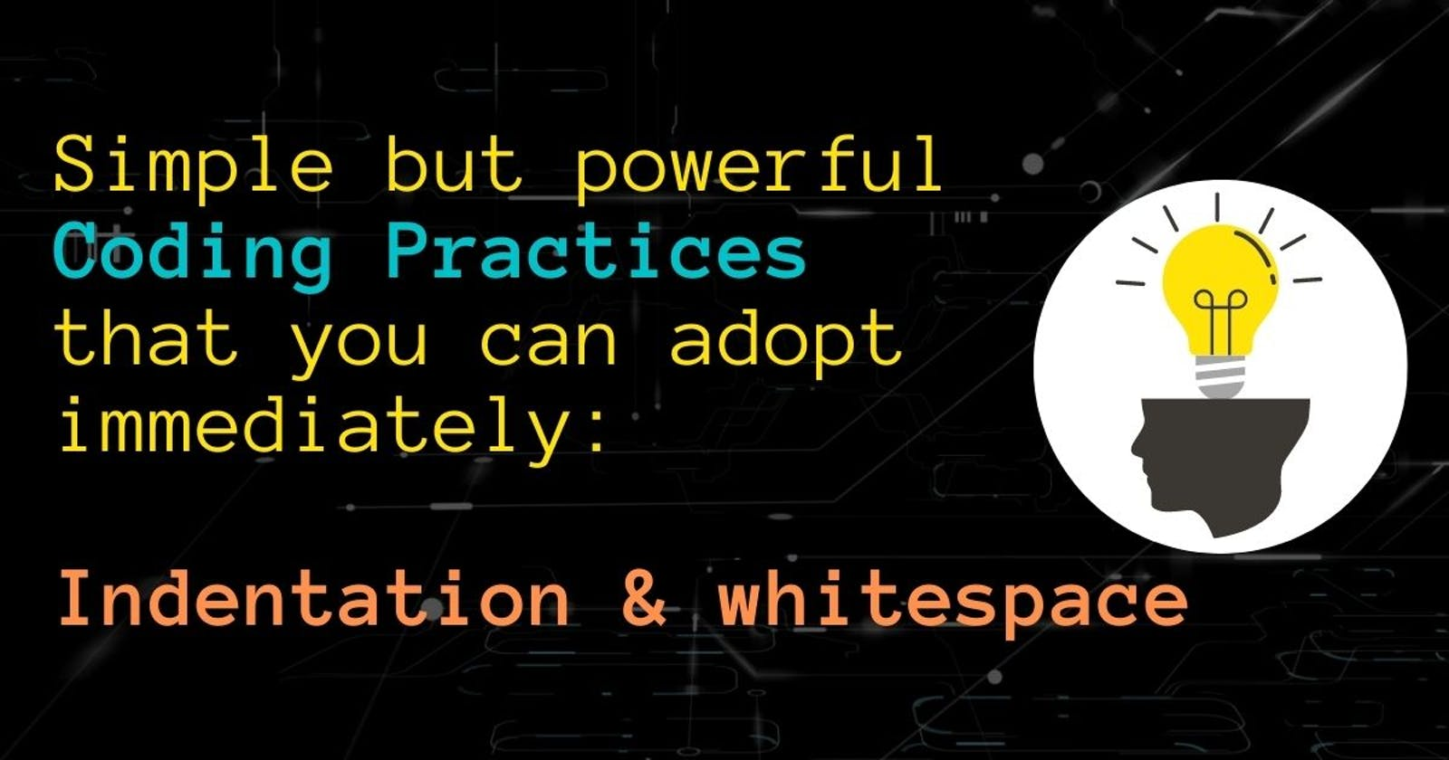 Simple but powerful Coding Practices that you can adopt immediately: Indentation & whitespace