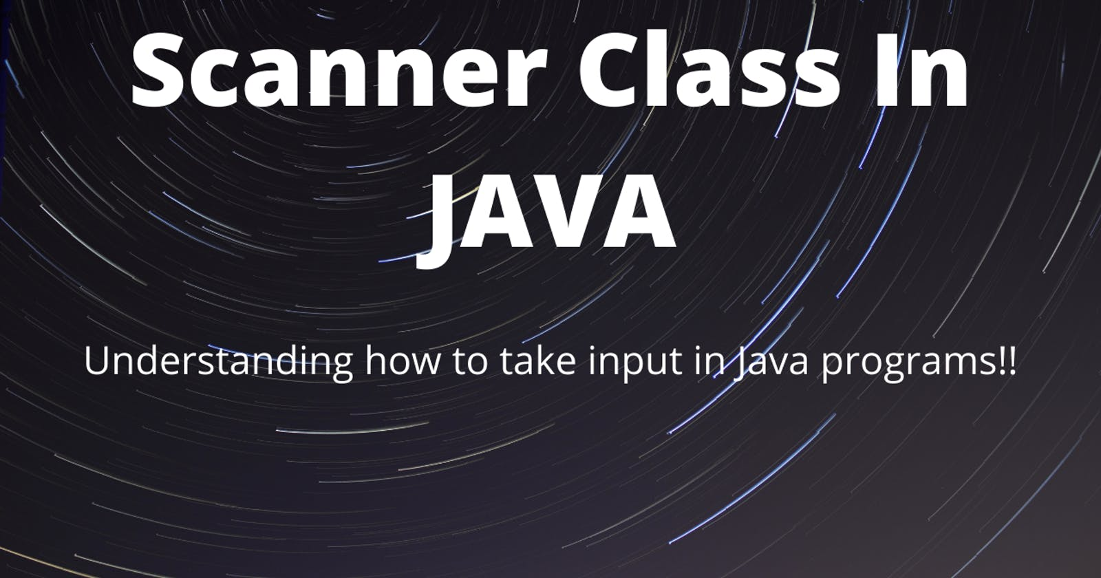 Taking Input In Java - The Scanner Class!!