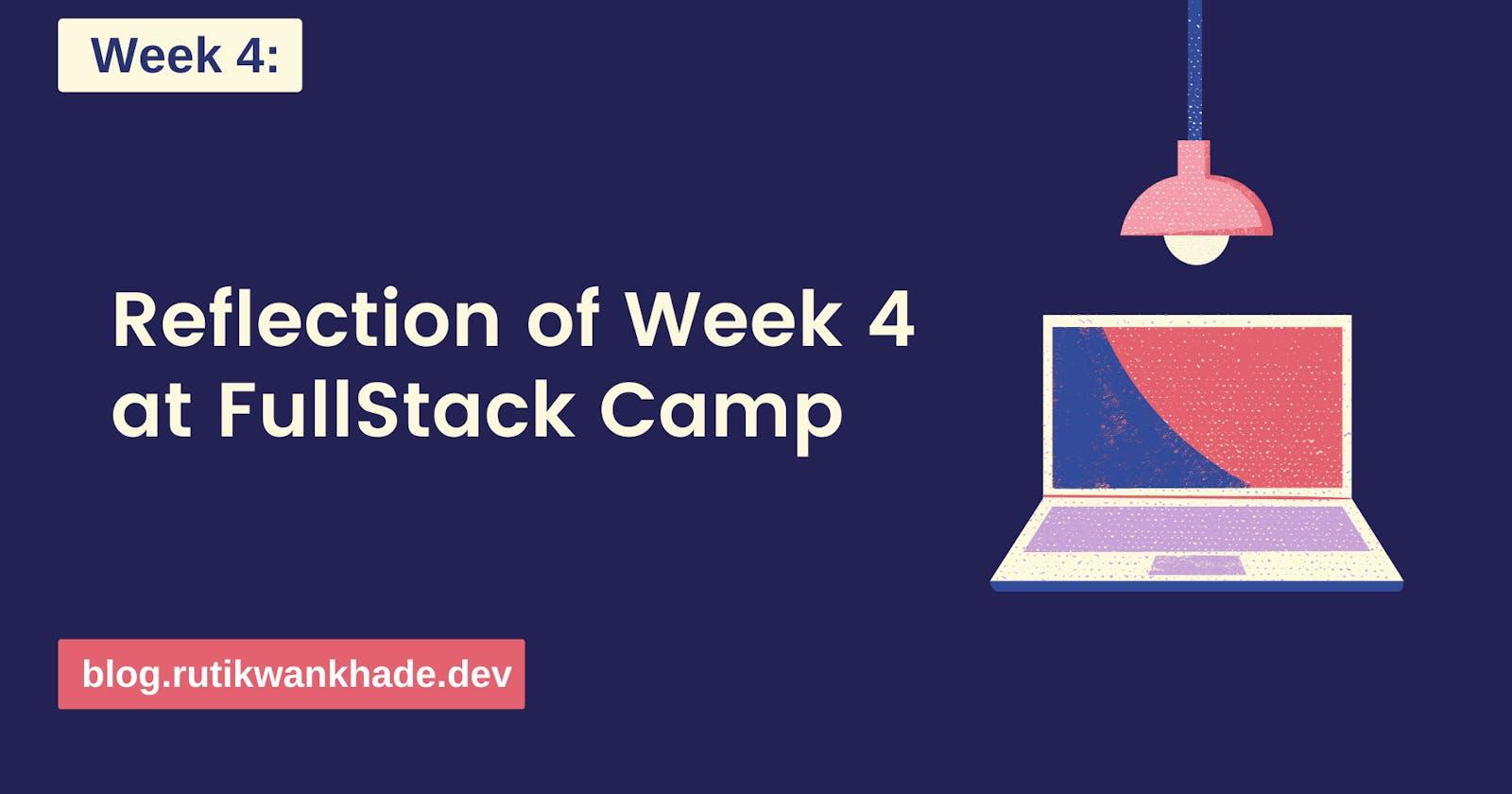Reflection of Week 4 at FullStack Camp