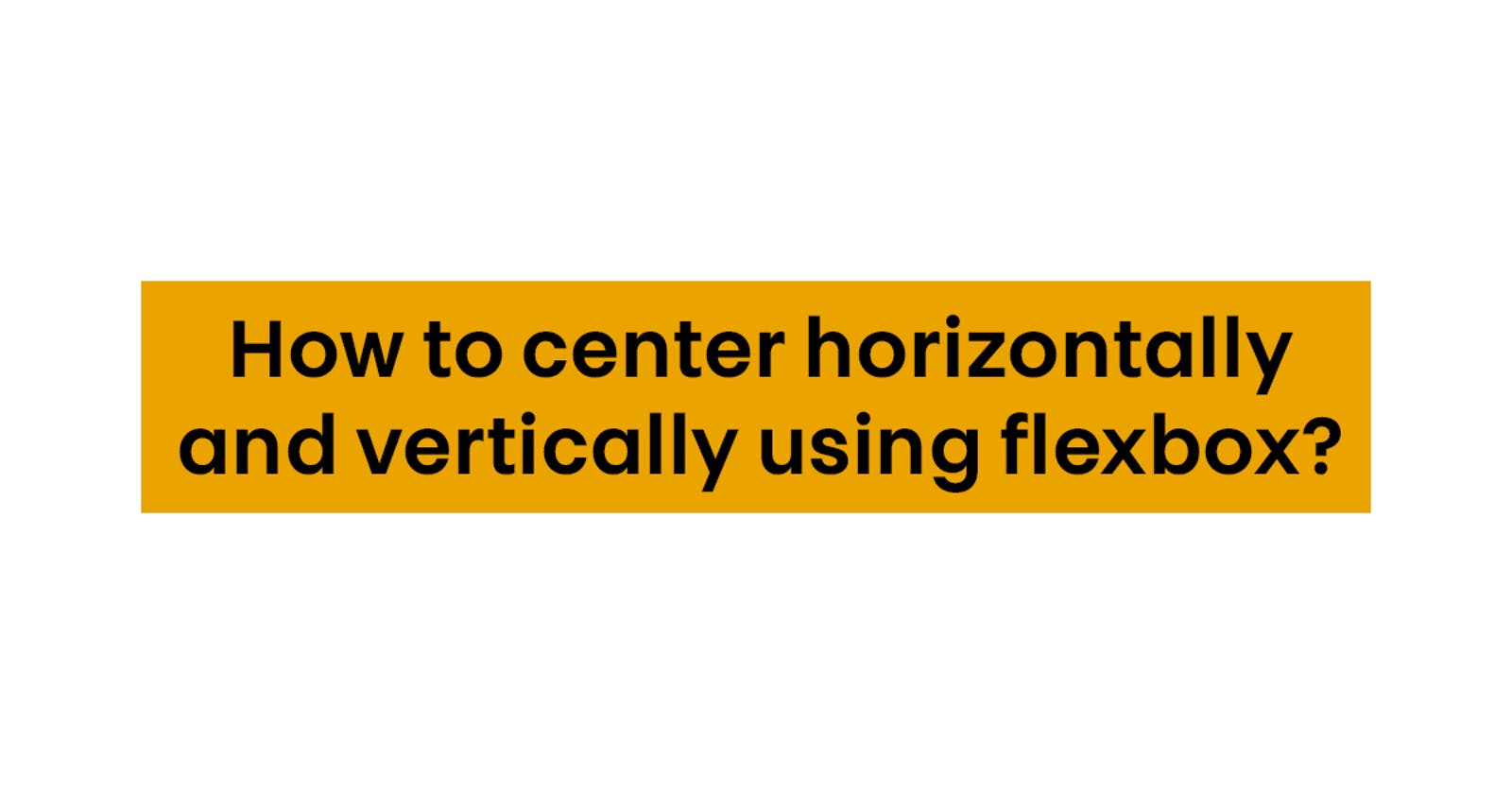 How to center horizontally and vertically using flexbox? (HTML/CSS)