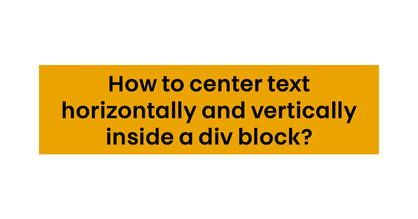 How to center text horizontally and vertically inside a div block? (HTML/CSS)