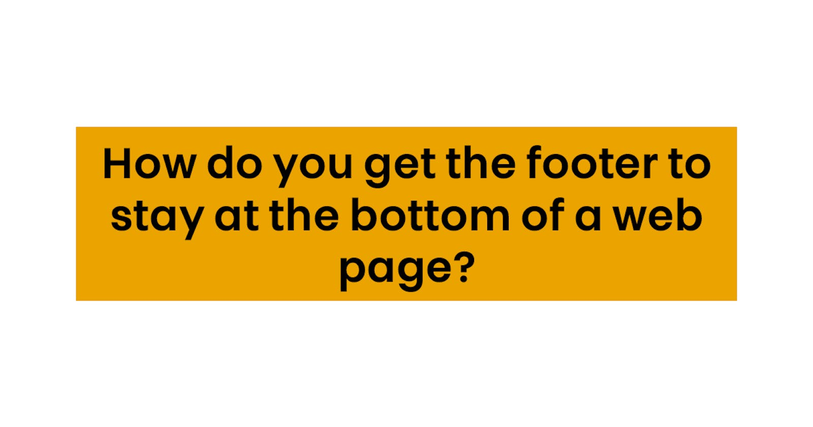 How do you get the footer to stay at the bottom of a web page? (HTML/CSS)