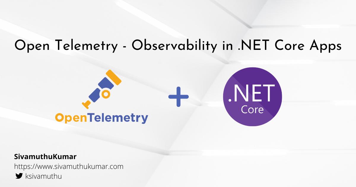 Open Telemetry - Observability in .NET Core Apps