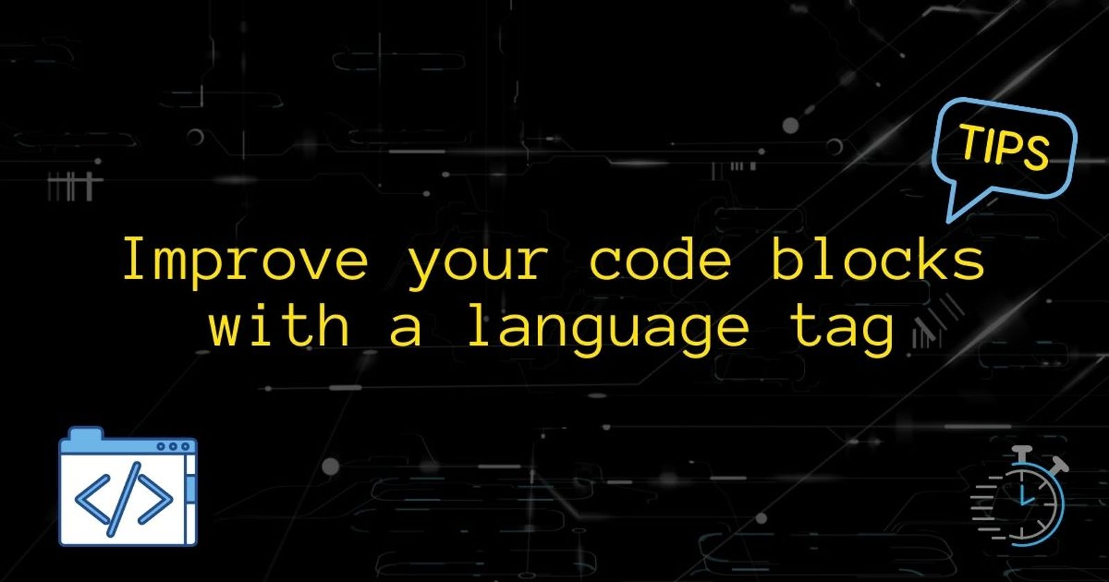 Quick tip: Improve your code blocks with a language tag