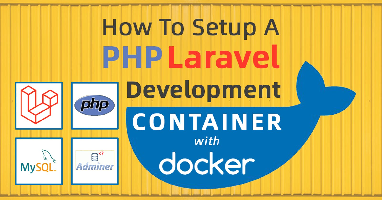 How To Setup A PHP Laravel Development Container With Docker