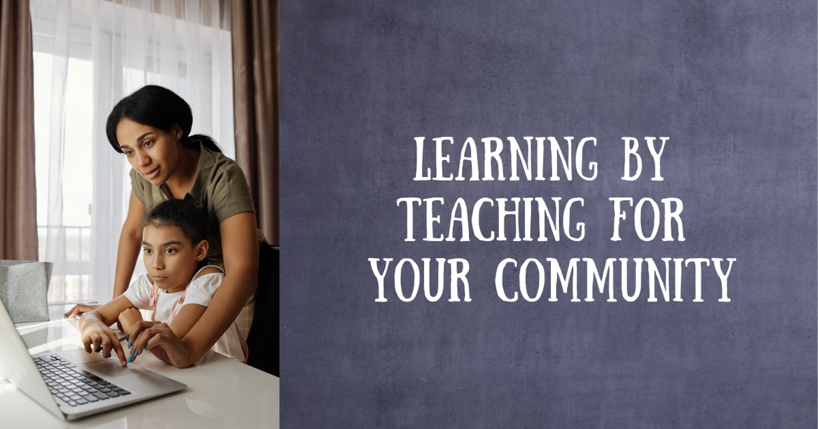 Learning by Teaching for your Community