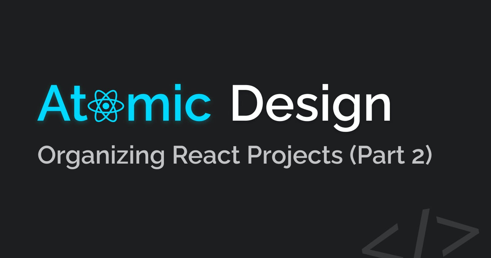 Better Way to Structure React Projects (Part 2)