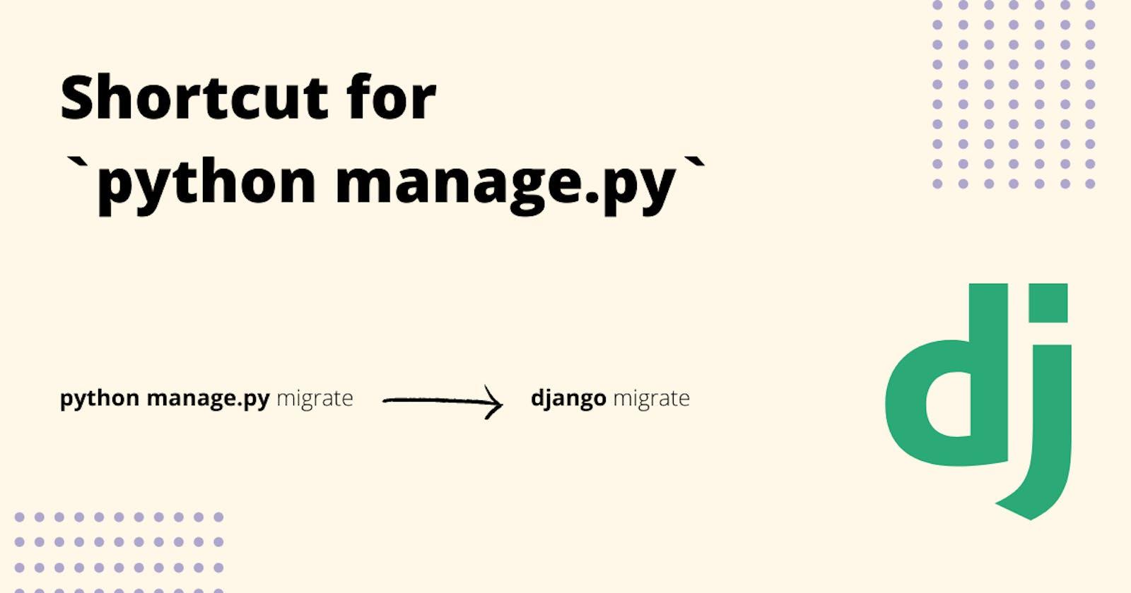 Shortcut for `python manage.py` in Django