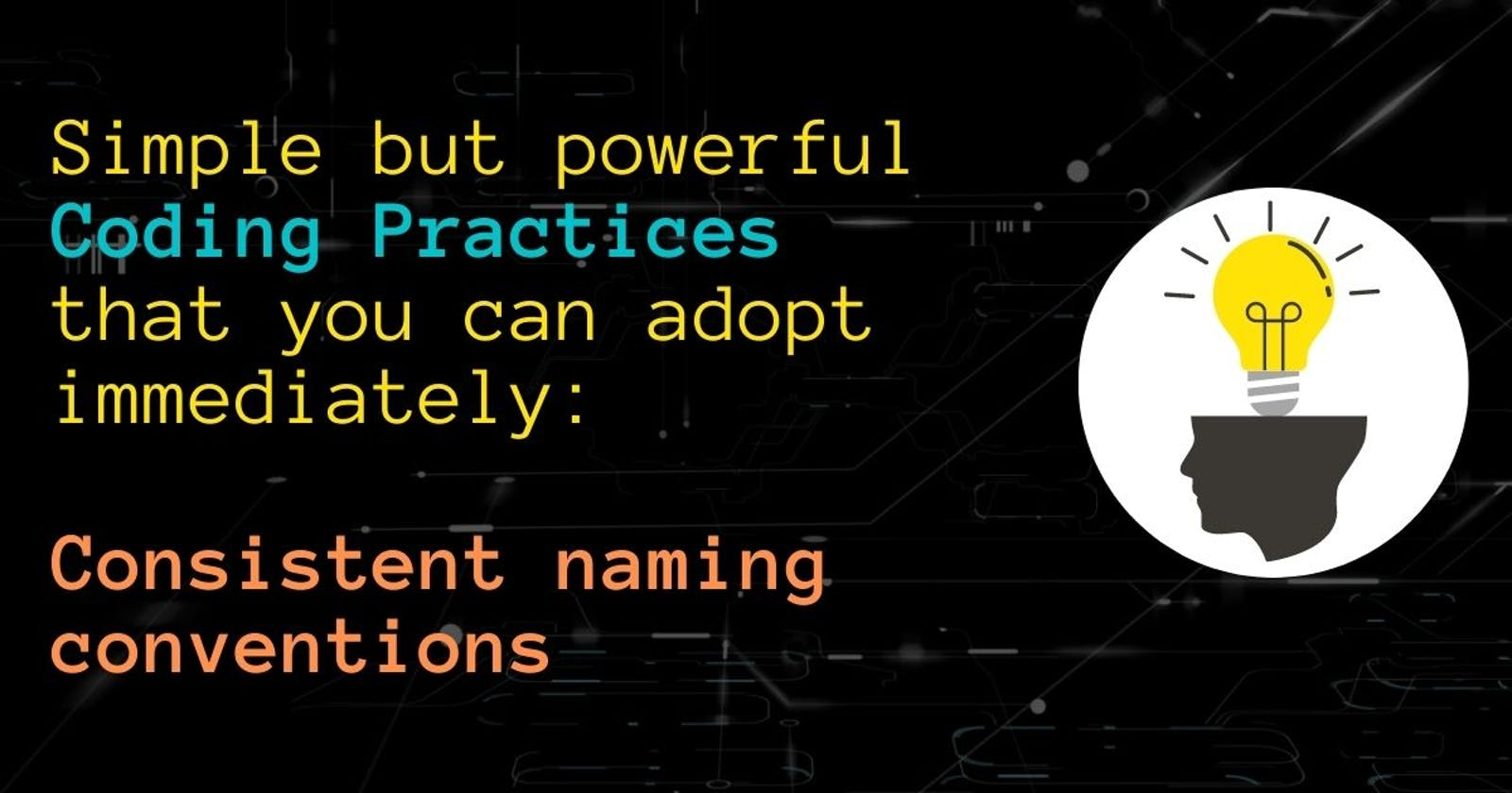 Simple but powerful Coding Practices that you can adopt immediately: Consistent naming conventions