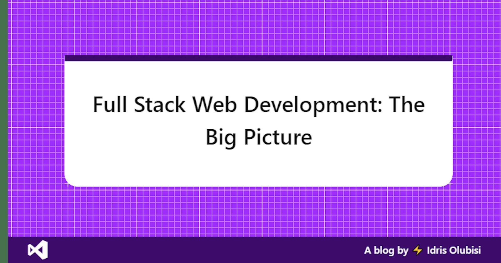 Full Stack Web Development: The Big Picture